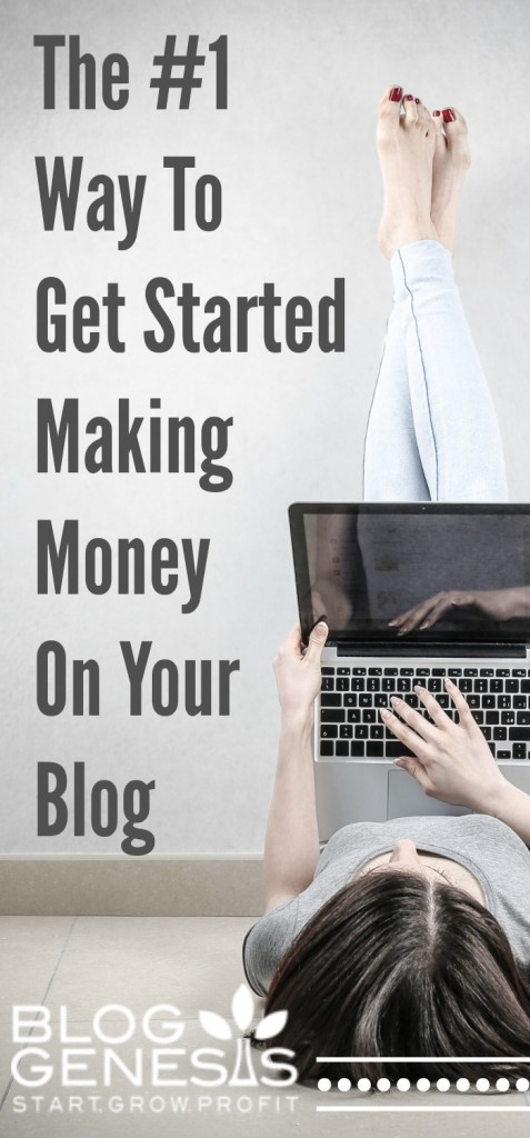 The #1 Way To Get Started Making Money With Your Blog
