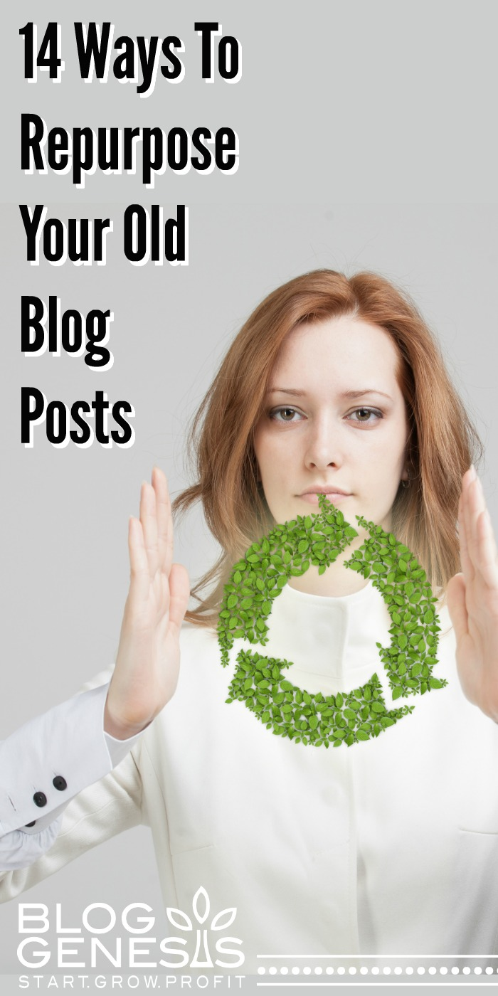 14 Ways To Revitalize & Repurpose Old Blog Posts