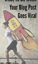 What To Do When Your Blog Post Goes Viral